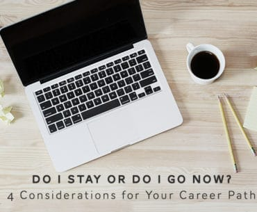 Do I stay or do I go now? 4 Considerations for Your Career Path