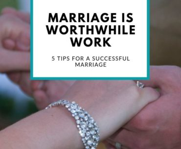 marriage is worthwhile work: 5 tips for a successful marriage
