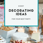 8 Easy Decorating Ideas For Your Next Party