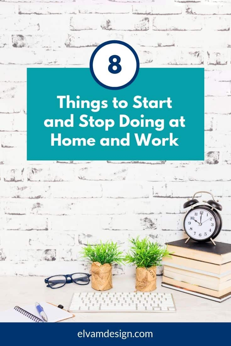 8 things to start and stop doing at home and work