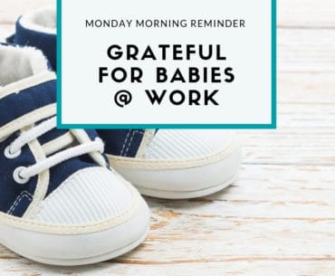 Practicing Gratitude: Grateful for Babies at Work