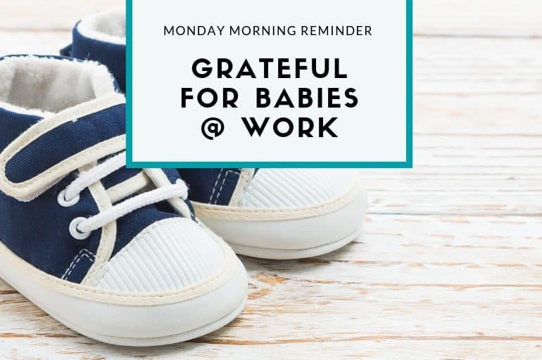 Practicing Gratitude: Grateful for Babies at Work