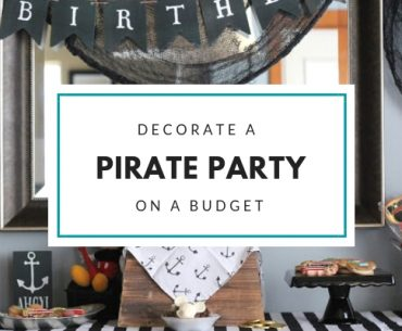Decorate a kid's Pirate Party birthday on a $75 budget